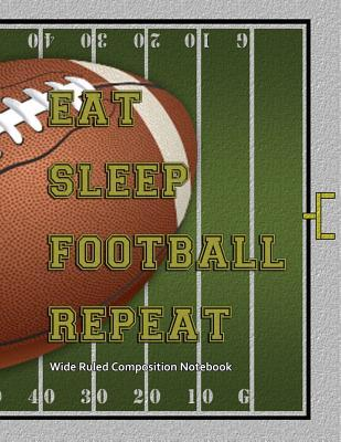 Eat Sleep Football Repeat Wide Ruled Composition Notebook