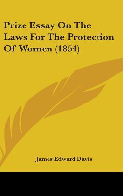 Prize Essay on the Laws for the Protection of Women