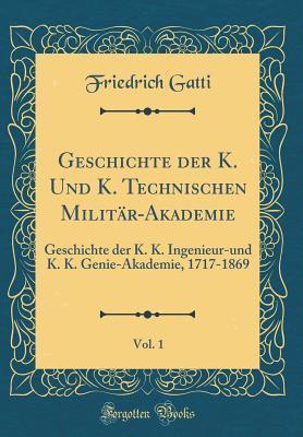 Geschichte der K. Und K. Technischen Milit¿Akademie, Vol. 1
