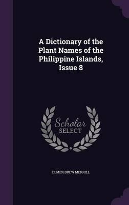 A Dictionary of the Plant Names of the Philippine Islands, Issue 8