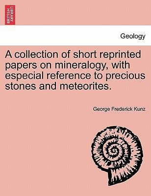 A collection of short reprinted papers on mineralogy, with especial reference to precious stones and meteorites