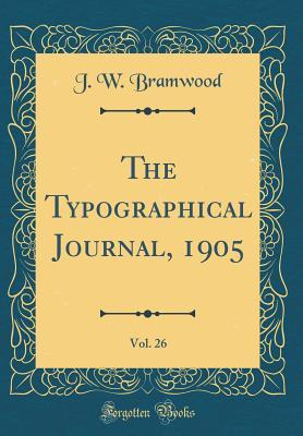 The Typographical Journal, 1905, Vol. 26 (Classic Reprint)