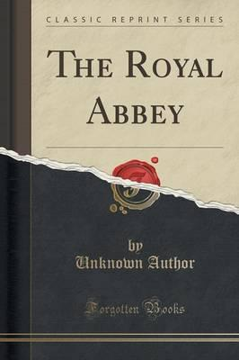 The Royal Abbey (Classic Reprint)