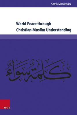World Peace through Christian-Muslim Understanding