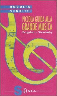 Piccola guida alla grande musica / Pergolesi e Stravinsky