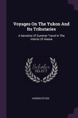 Voyages on the Yukon and Its Tributaries