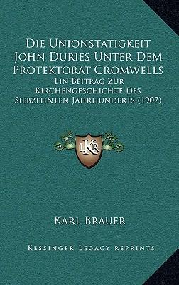Die Unionstatigkeit John Duries Unter Dem Protektorat Cromwells