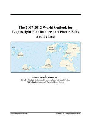 The 2007-2012 World Outlook for Lightweight Flat Rubber and Plastic Belts and Belting