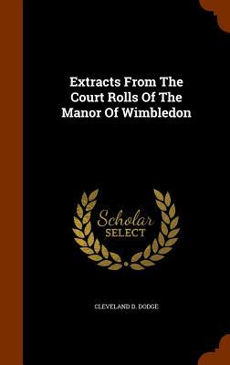 Extracts from the Court Rolls of the Manor of Wimbledon