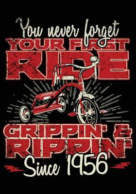 You Never Forget Your First Ride Grippin' & Rippin' Since 1956