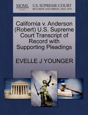 California V. Anderson (Robert) U.S. Supreme Court Transcript of Record with Supporting Pleadings