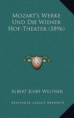 Mozart's Werke Und Die Wiener Hof-Theater (1896)