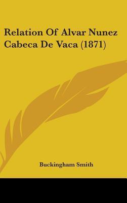 Relation Of Alvar Nunez Cabeca De Vaca (1871)