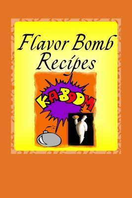 FLAVOR BOMB recipes ~ KA-BOOM