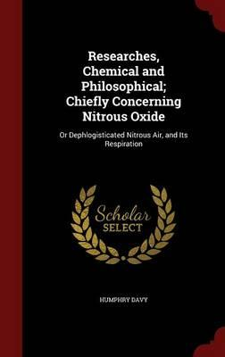 Researches, Chemical and Philosophical; Chiefly Concerning Nitrous Oxide