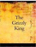 The Grizzly King (La...