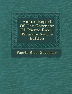 Annual Report of the Governor of Puerto Rico - Primary Source Edition