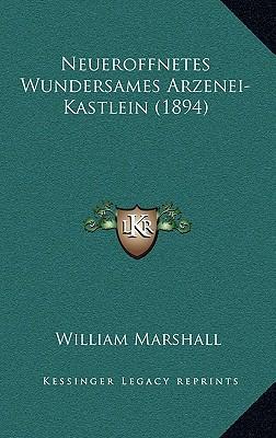 Neueroffnetes Wundersames Arzenei-Kastlein (1894)