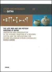 The late MBA and LBA pottery horizons at Qatna. Innovation and conservation in the ceramic tradition of a regional capital and the implications for...