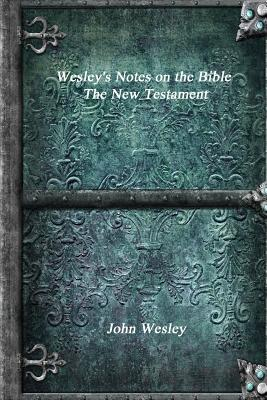 Wesley's Notes on the Bible - The New Testament