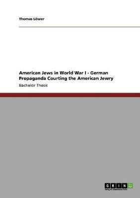 American Jews in World War I - German Propaganda Courting the American Jewry