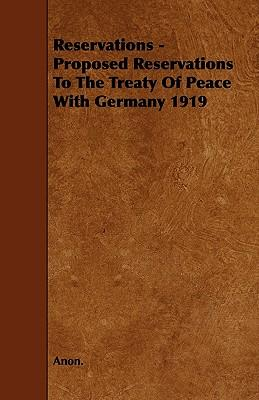 Reservations - Proposed Reservations To The Treaty Of Peace With Germany 1919