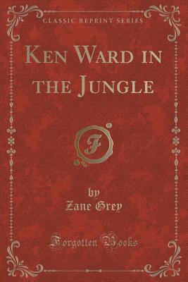 Ken Ward in the Jungle (Classic Reprint)