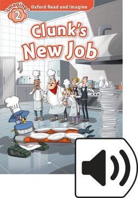 Clunk's new job. Oxford read and imagine. Level 2. Con audio pack. Con espansione online