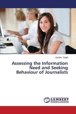 Assessing the Information Need and Seeking Behaviour of Journalists