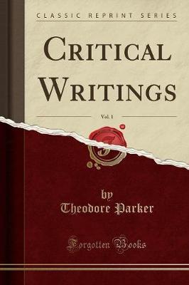 Critical Writings, Vol. 1 (Classic Reprint)