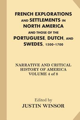 French Explorations and Settlements in North America and Those of the Portuguese, Dutch, and Swedes, 1500-1700