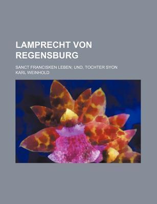 Lamprecht Von Regensburg; Sanct Francisken Leben; Und, Tochter Syon