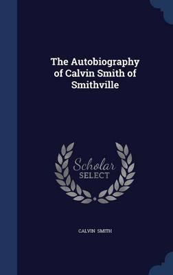 The Autobiography of Calvin Smith of Smithville