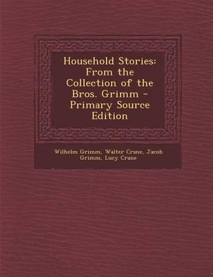 Household Stories from the Collection of the Bros. Grimm
