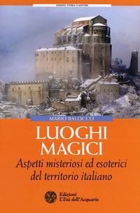 Luoghi magici. Aspetti misteriosi ed esoterici del territorio italiano