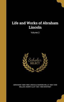 LIFE & WORKS OF ABRAHAM LINCOL