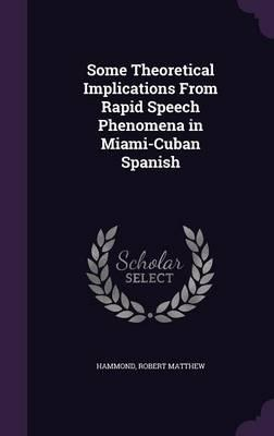 Some Theoretical Implications from Rapid Speech Phenomena in Miami-Cuban Spanish