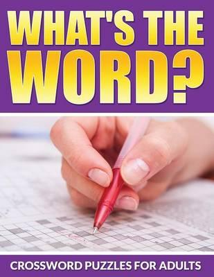 What's The Word? Crossword Puzzles For Adults