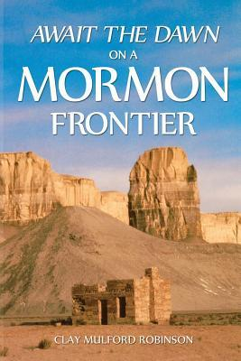 Await the Dawn on a Mormon Frontier