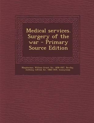 Medical Services. Surgery of the War - Primary Source Edition