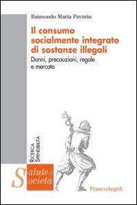 Il consumo socialmente integrato di sostanze illegali. Danni, precauzioni, regole e mercato