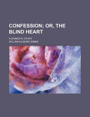 Confession; Or, the Blind Heart. a Domestic Story