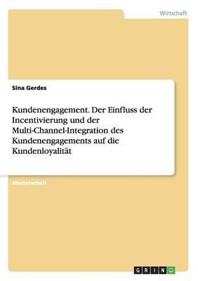 Kundenengagement. Der Einfluss der Incentivierung und der Multi-Channel-Integration des Kundenengagements auf die Kundenloyalität