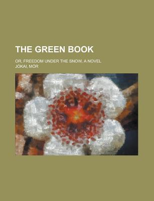 The Green Book; Or, Freedom Under the Snow, a Novel