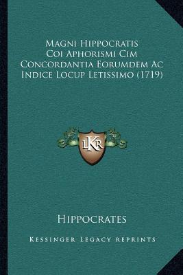 Magni Hippocratis Coi Aphorismi CIM Concordantia Eorumdem AC Indice Locup Letissimo (1719)