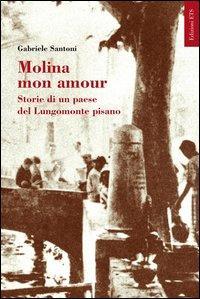 Molina mon amour. Storia di un paese del lungomonte pisano