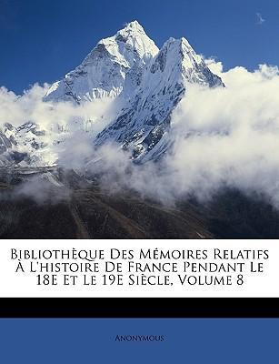 Bibliothque Des Memoires Relatifs L'Histoire de France Pendant Le 18e Et Le 19e Siecle, Volume 8