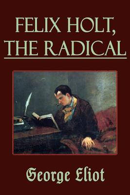 Felix Holt, the Radical (Illustrated)