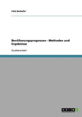 Bevölkerungsprognosen - Methoden und Ergebnisse