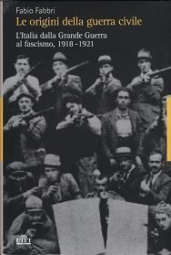 Le origini della guerra civile. L'Italia dalla guerra al fascismo (1918-1921)